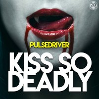 Pulsedriver - Kiss So Deadly