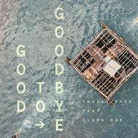Christopher feat. Clara Mae - Good To Goodbye