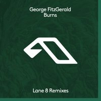 George Fitzgerald feat. Lane 8 - Burns (Lane 8 Club Mix)