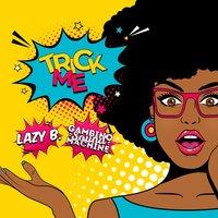 Lazy B & Gambino Sound Machine - Trick Me