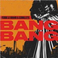 Fedde Le Grand & 22Bullets - Bang Bang