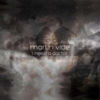 Martin Vide - I Need a Doctor