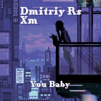 Dmitriy Rs feat. XM - You Baby