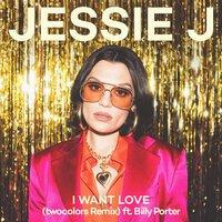 Jessie J feat. Billy Porter & twocolors - I Want Love (remix)
