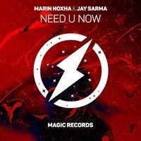 Marin Hoxha feat. Jay Sarma - Need U Now