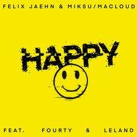 Felix Jaehn & Miksu & Macloud feat. Fourty & Leland - Happy