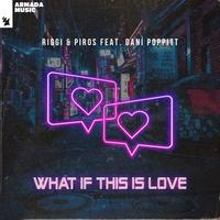 Riggi & Piros feat. Dani Poppitt - What If This Is Love