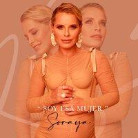 Soraya - Soy Esa Mujer