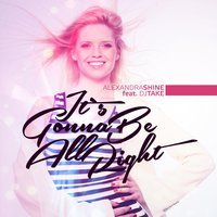 Alexandra Shine Feat. Dj Take - It's Gonna Be All Right