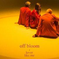 Off Bloom - Lover Like Me