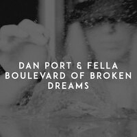 Dan Port feat. Fella - Boulevard Of Broken Dreams