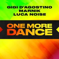 Gigi D'Agostino & Marnik feat. Luca Noise - One More Dance