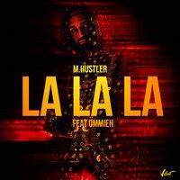 M.Hustler feat. Ommieh - La La La