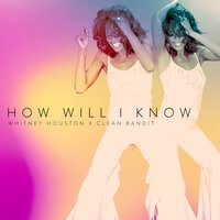 Whitney Houston feat. Clean Bandit - How Will I Know