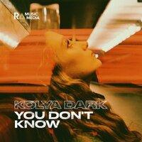 Kolya Dark - Don't Know You