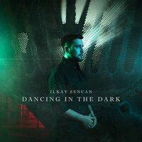 Ilkay Sencan - Dancing In The Dark