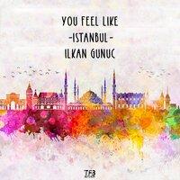 Ilkan Günüç - You Feel Like Istanbul
